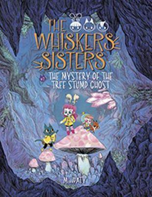 The Whiskers Sisters Bk 2: The Mystery of the TreeStumpGhost