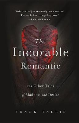 The Incurable Romantic: And Other Tales of MadnessandDesire