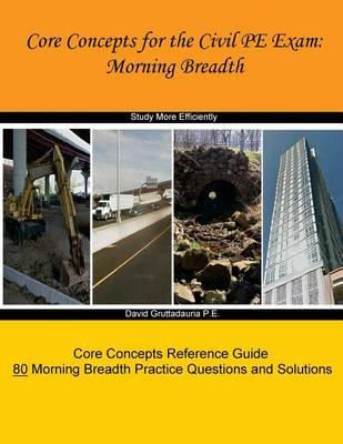 Core Concepts for the Civil PE Exam: Morning Breadth by David Gruttadauria