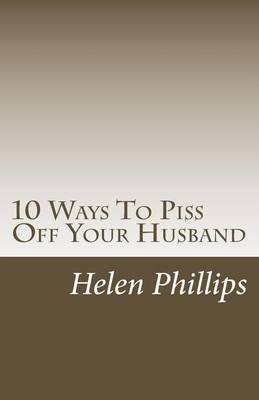 10 Ways to Piss OffYourHusband