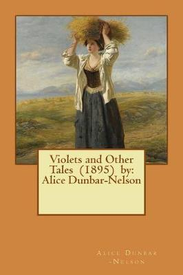 Violets and Other Tales (1895) by:AliceDunbar-Nelson
