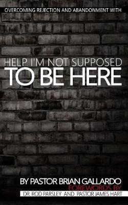 Help I'm Not Supposed To Be Here: Overcoming rejectionandabandonment