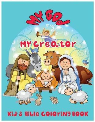 My God. My Creator.: Kid\'s Bible Coloring Book by C J Wizz