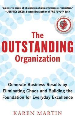 The Outstanding Organization: Generate Business Results by Eliminating Chaos and Building the Foundation forEverydayExcellence