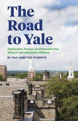 the road to yale application essays and resumes that wowed yale  the road to yale application essays and resumes that wowed yale admission officers