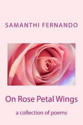 On Rose Petal Wings: A Collection of Poems by Samanthi Fernando
