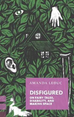 Disfigured: On Fairy Tales, Disability, andMakingSpace