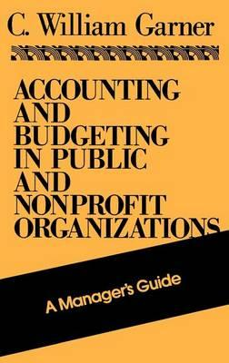 Accounting and Budgeting in Public and Nonprofit Organizations: AManager'sGuide