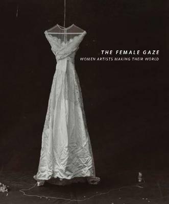 Female Gaze: Women Artists MakingTheirWorld