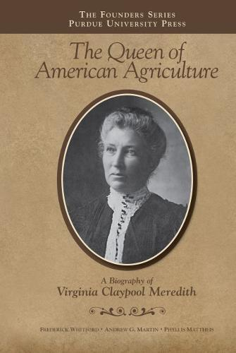 The Queen of American Agriculture: A Biography of VirginiaClaypoolMeredith