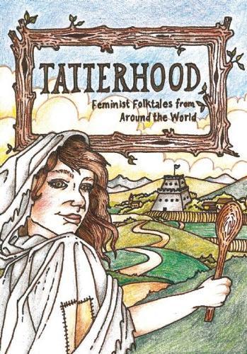 Tatterhood: Feminist Folktales from AroundtheWorld
