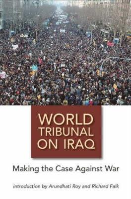 The World Tribunal on Iraq: Making the Case Against War