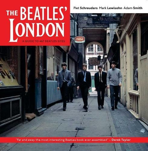 The Beatles' London: A Guide to 467 Beatles Sites in andAroundLondon