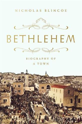 Bethlehem: Biography ofaTown