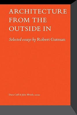 Architecture from the Outside in: Selected Essays by Robert Gutman