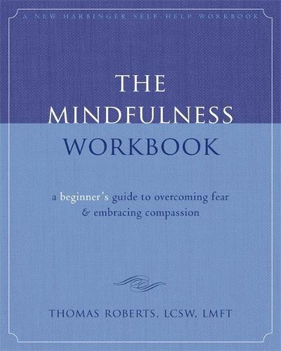 The Mindfulness Workbook: A Beginner's Guide to Overcoming Fear &EmbracingCompassion