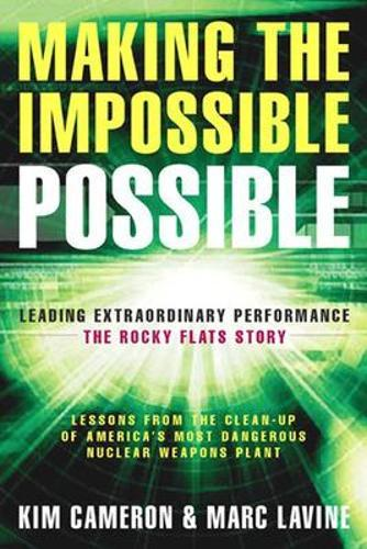 Making the Impossible Possible: Leading Extraordinary Performance-the RockyFlatsStory