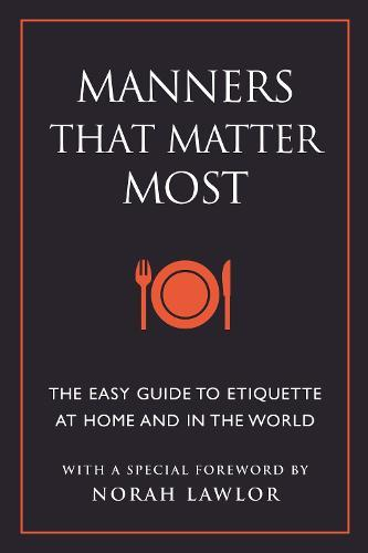Manners That Matter Most: The Easy Guide to Etiquette At Home and IntheWorld
