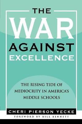 The War Against Excellence: The Rising Tide of Mediocrity in America'sMiddleSchools