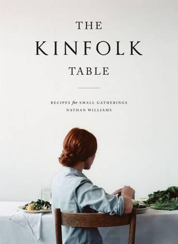 The Kinfolk Table: Recipes forSmallGatherings