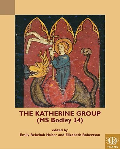 The Katherine Group (MS Bodley 34): Religious Writings for Women inMedievalEngland