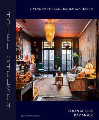 Hotel Chelsea: Living in the LastBohemianHaven