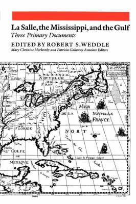 Lasalle, The Mississippi, And The Gulf: Three Primary Documents
