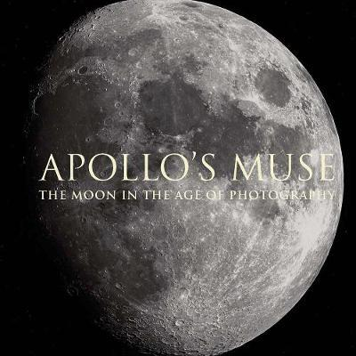 Apollo`s Muse - The Moon in the AgeofPhotography