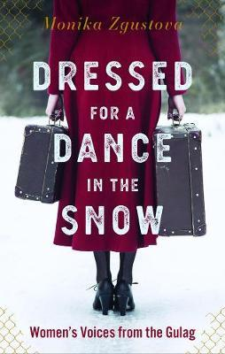 Dressed For A Dance In The Snow: Women's Voices fromtheGulag