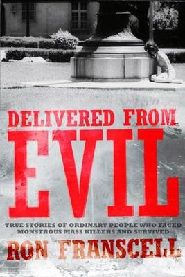 Delivered from Evil: Stories from Survivors Who Witnessed Mass Killings and Lived to Tell About it