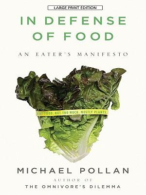 In Defense of Food: An Eater's Manifesto LARGE PRINT
