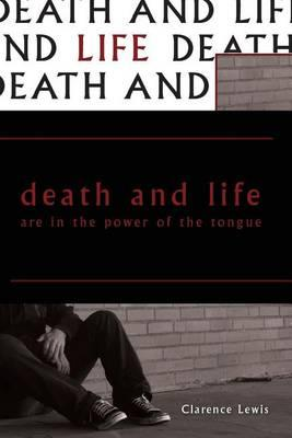 Death and Life Are in the Power of the Tongue by Clarence Lewis