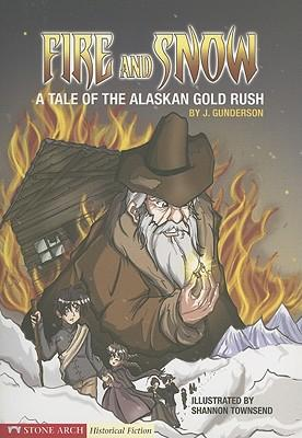 Fire and Snow: A Tale of the AlaskanGoldRush