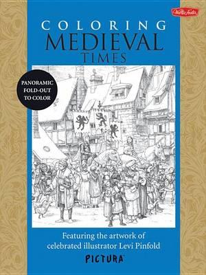 Coloring Medieval Times: Featuring the Artwork of Celebrated IllustratorLeviPinfold