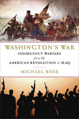 Washington's War: The American War of Independence to theIraqiInsurgency