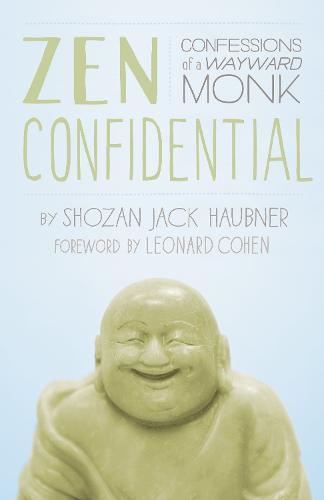 Zen Confidential: Confessions of aWaywardMonk