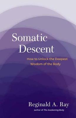Somatic Descent: How to Unlock the Deepest Wisdom of the Body