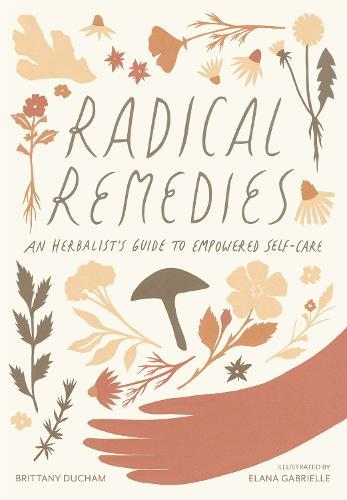 Radical Remedies: An Herbalist's Guide to Empowered Self-Care
