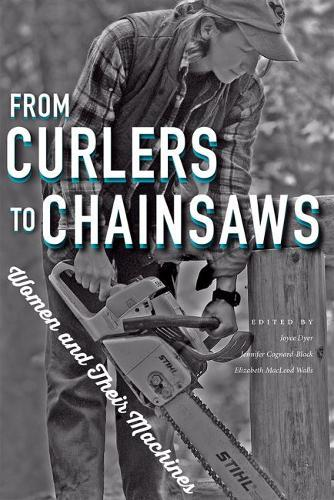 From Curlers to Chainsaws: Women andTheirMachines