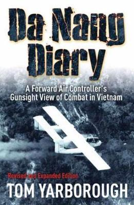 Da Nang Diary: A Forward Air Controller's Gunsight View of Combat in  Vietnam by Tom Yarborough
