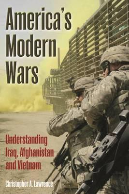 America'S Modern Wars: Understanding Iraq, AfghanistanandVietnam
