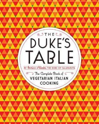 The Duke's Table: The Complete Book of VegetarianItalianCooking