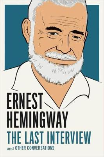 Ernest Hemingway: The Last Interview: AndOtherConversations