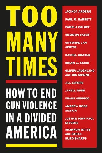 Too Many Times: How to End Gun Violence in aDividedAmerica