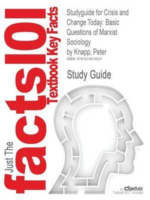 Studyguide for Crisis and Change Today: Basic Questions of Marxist Sociology by Knapp, Peter,ISBN9780742520431