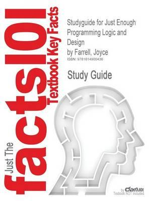 Studyguide for Just Enough Programming Logic and Design by Farrell, Joyce, ISBN 9781439039571