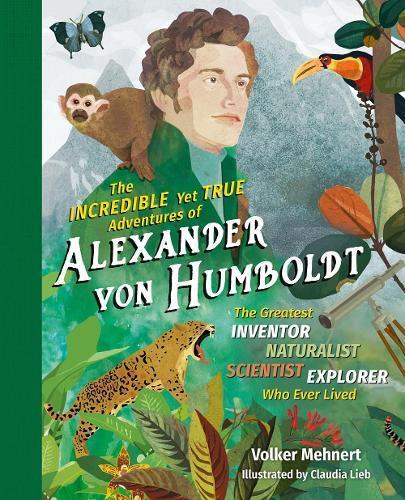 The Incredible Yet True Adventures of Alexander von Humboldt
