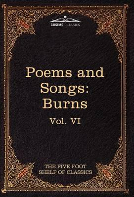 The Poems and Songs of Robert Burns: The Five Foot Shelf of Classics, Vol. VI (in51Volumes)