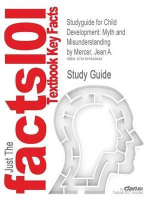 Studyguide for Child Development: Myth and Misunderstanding by Mercer, Jean A., ISBN 9781412956468
