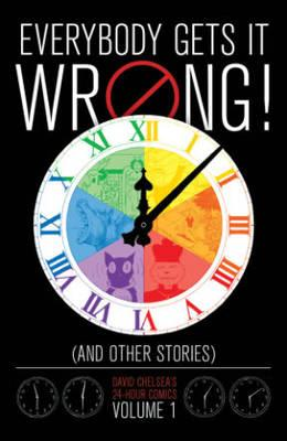 Everybody Gets It Wrong! And Other Stories: David Chelsea's 24-hour Comics VolumE1